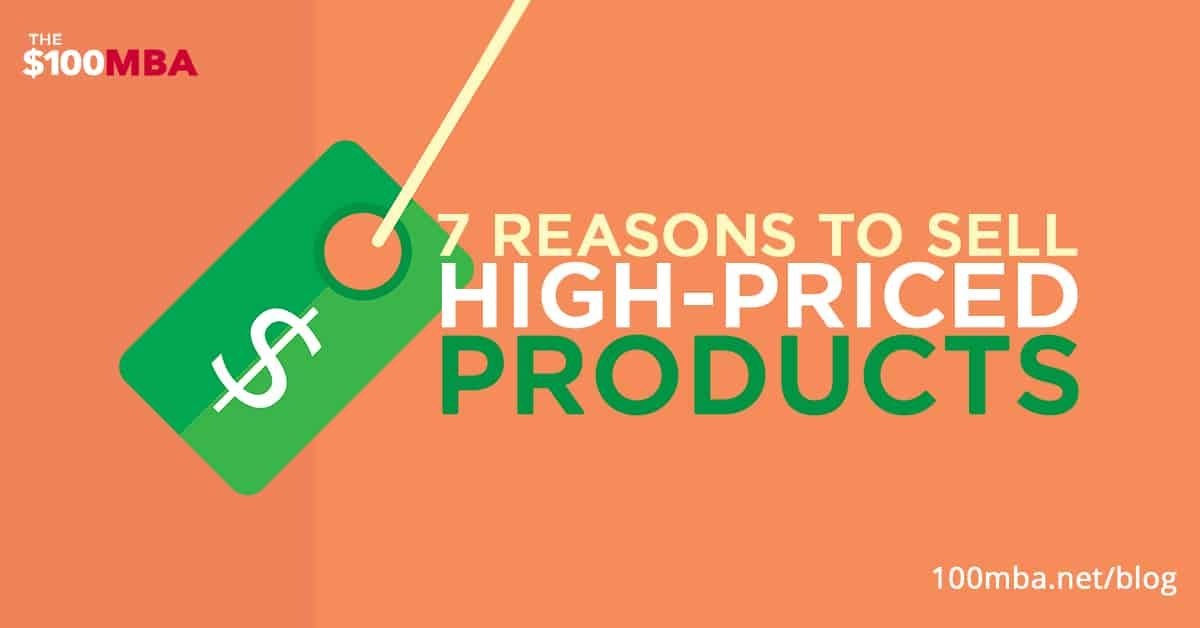7 Reasons To Sell High-Priced Products